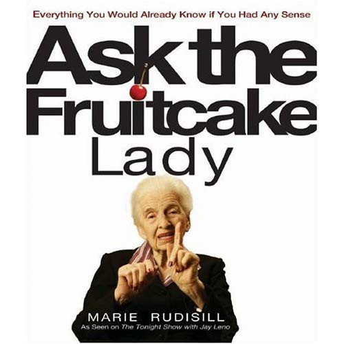 Ask The Fruitcake Lady  Ask the Fruitcake Lady Everything You Would Already Know