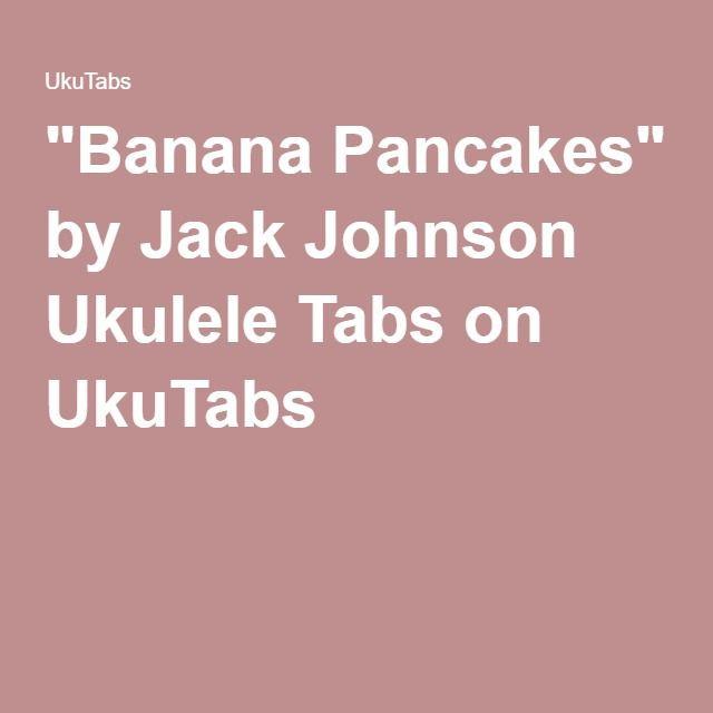Banana Pancakes Ukulele Chords  Top 25 best Jack Johnson Lyrics ideas on Pinterest