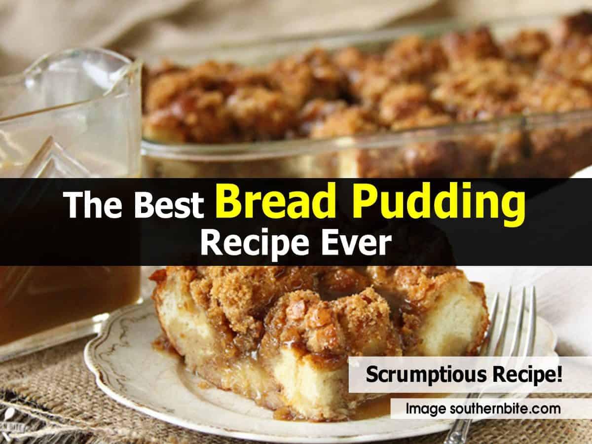 Best Bread Pudding Recipe  The Best Bread Pudding Recipe Ever