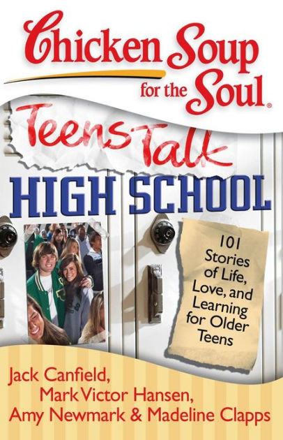 Chicken Soup For The Soul Stories  Chicken Soup for the Soul Teens Talk High School 101
