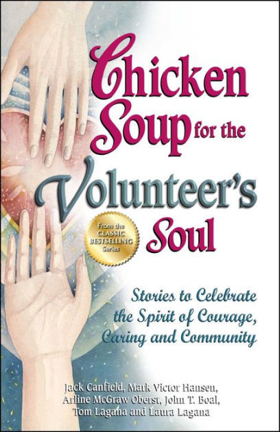 Chicken Soup For The Soul Stories  Chicken Soup for the Volunteer s Soul Stories to