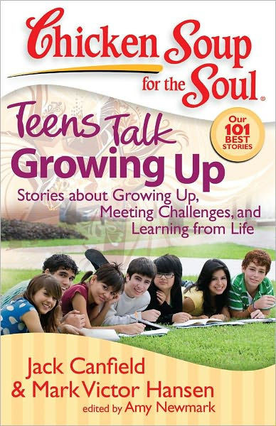 Chicken Soup For The Teenage Soul  Chicken Soup for the Soul Teens Talk Growing Up Stories