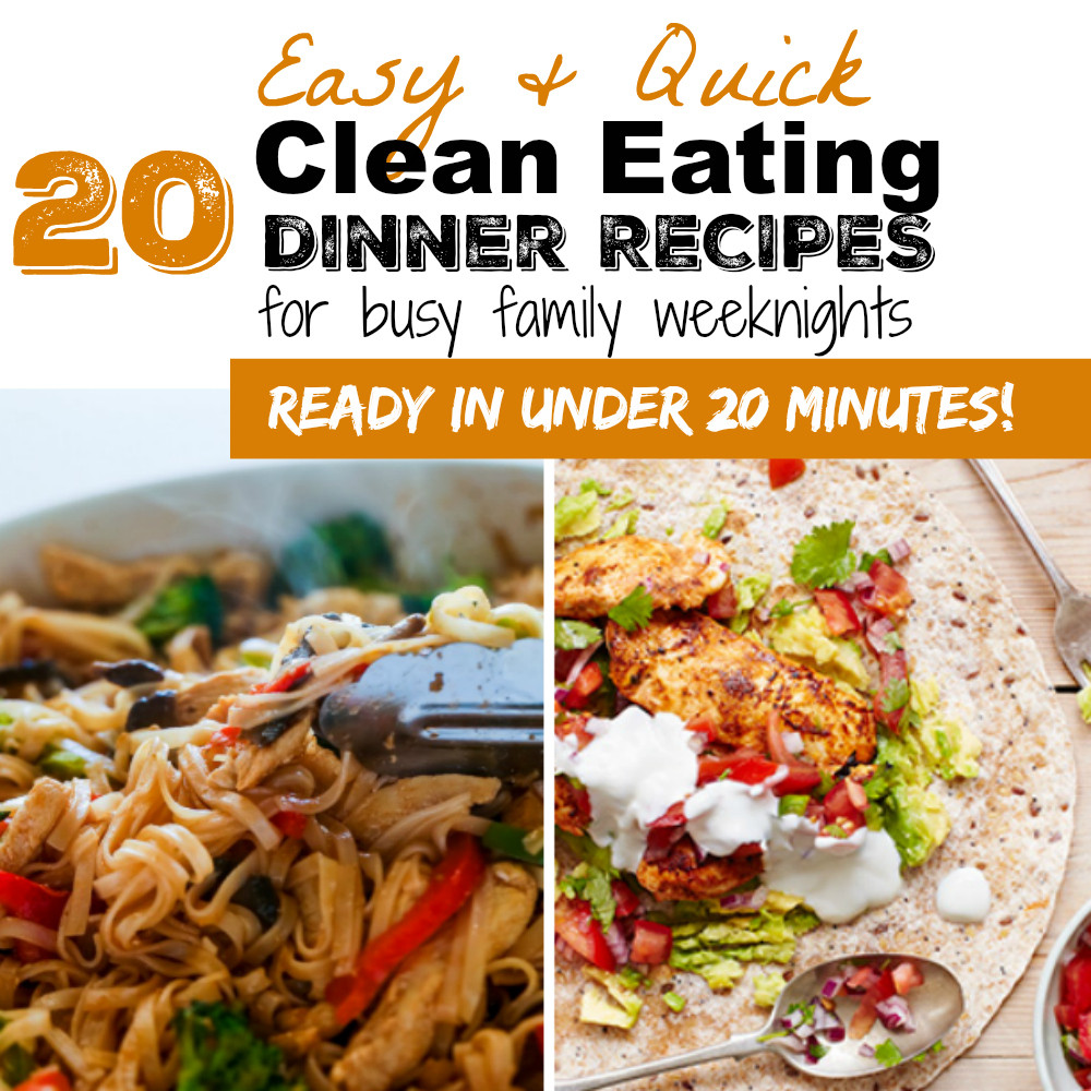 Clean Dinner Recipes  20 EASY CLEAN EATING DINNER RECIPES FOR BUSY WEEKNIGHTS