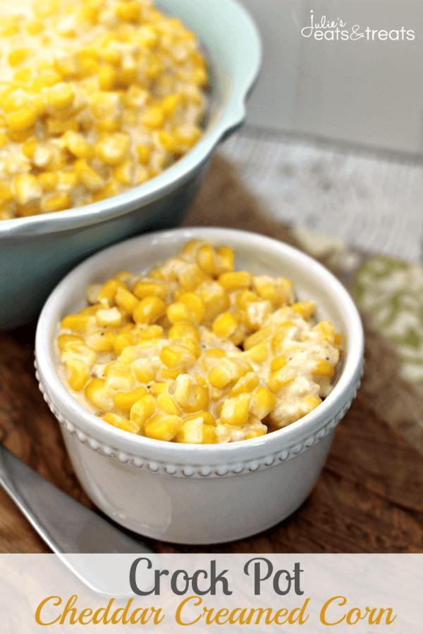 Crock Pot Main Dishes  Crock Pot Cheddar Creamed Corn Julie s Eats & Treats