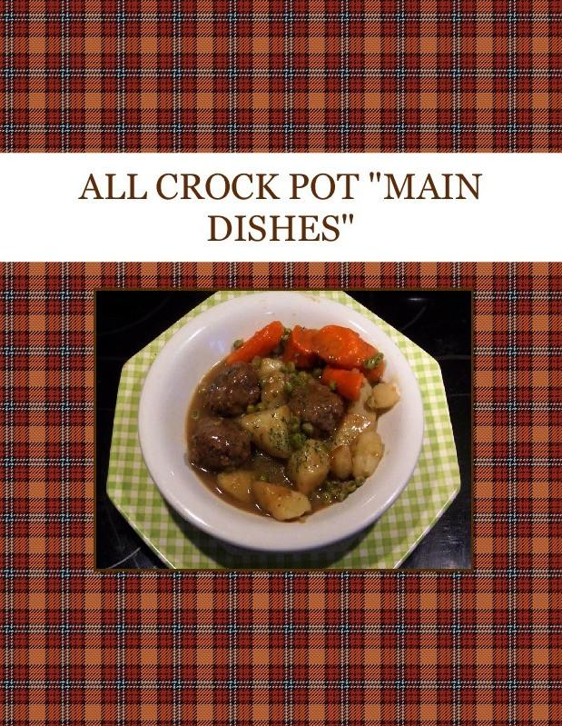 "Crock Pot Main Dishes  ALL CROCK POT ""MAIN DISHES"" Cookbook"