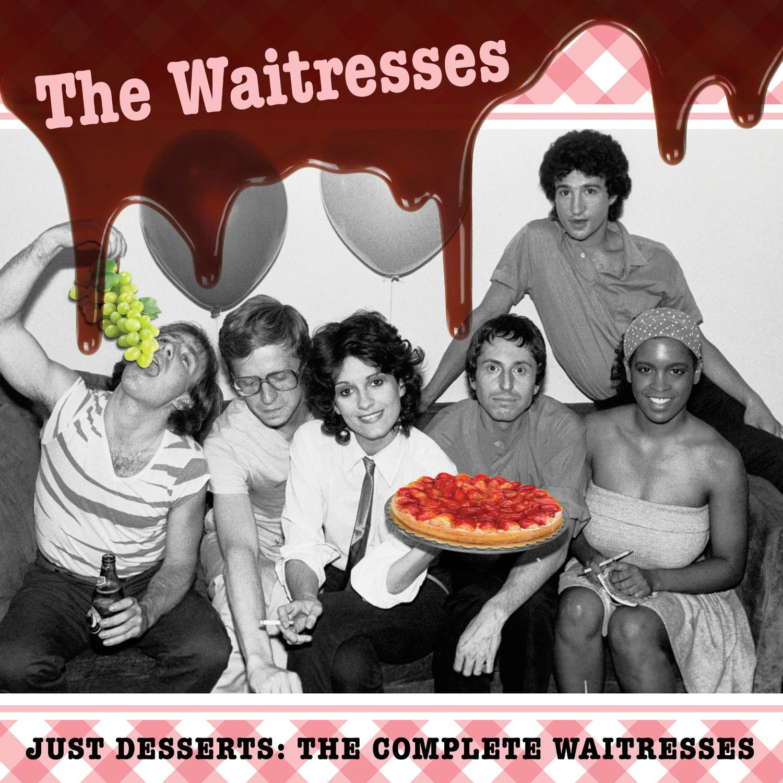 Dessert The Song  THE WAITRESSES Just Desserts The plete Waitresses