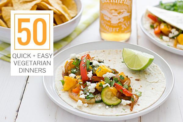 Easy Vegetarian Dinner Recipes  50 Quick Easy Ve arian Dinners