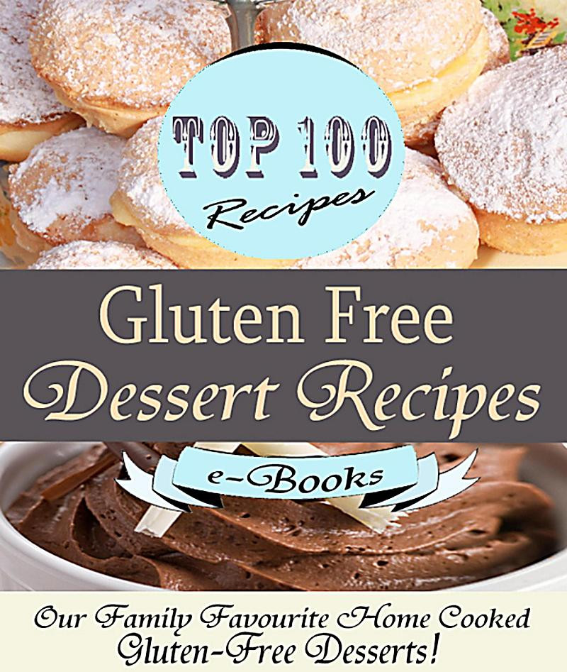 Gluten Free Recipes Dessert  Top 100 Gluten Free Dessert Recipes ebook jetzt bei
