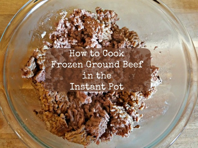 How To Cook Ground Beef  How to Cook Frozen Ground Beef in the Instant Pot
