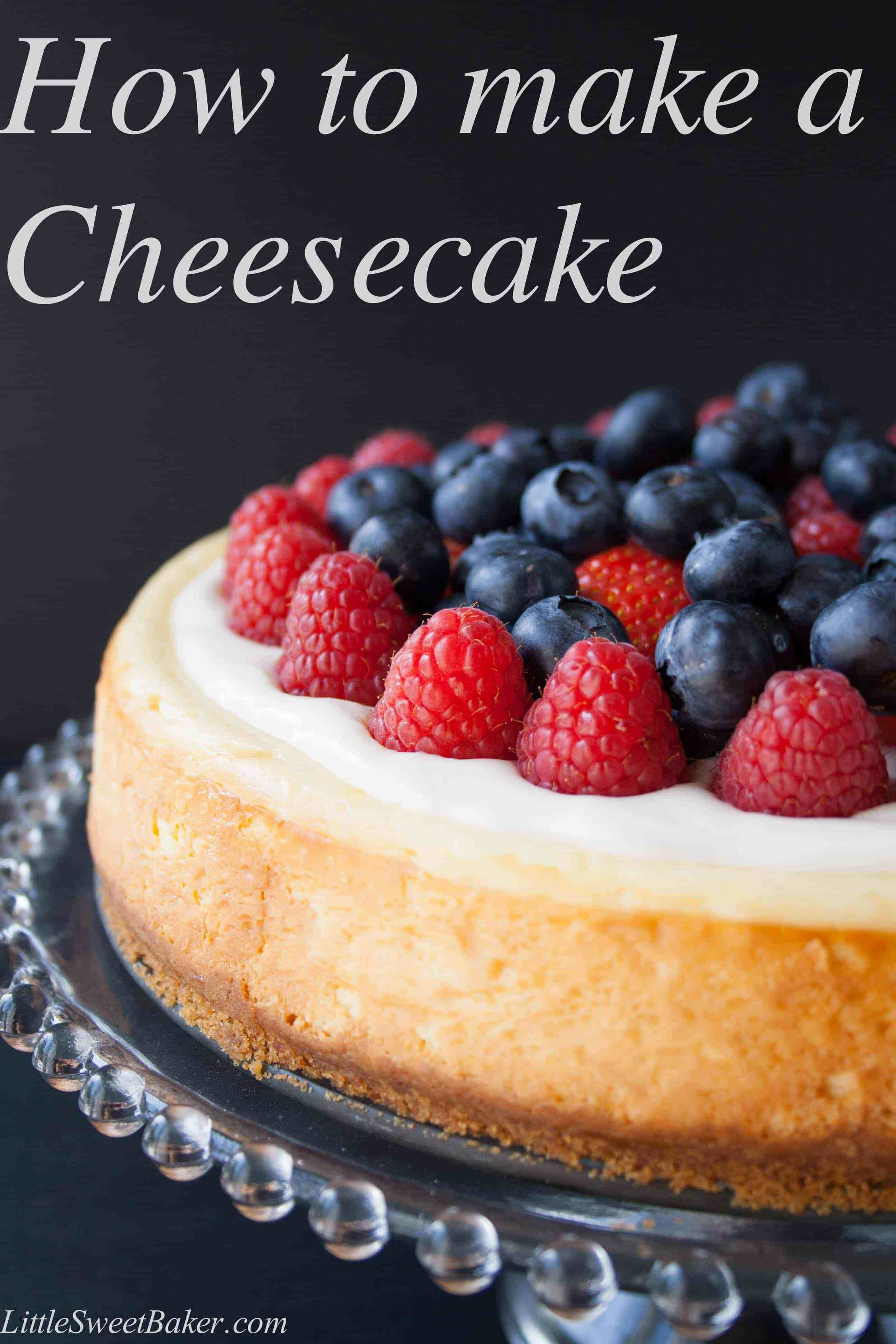 How To Make Cheese Cake  How To Make A Cheesecake Little Sweet Baker
