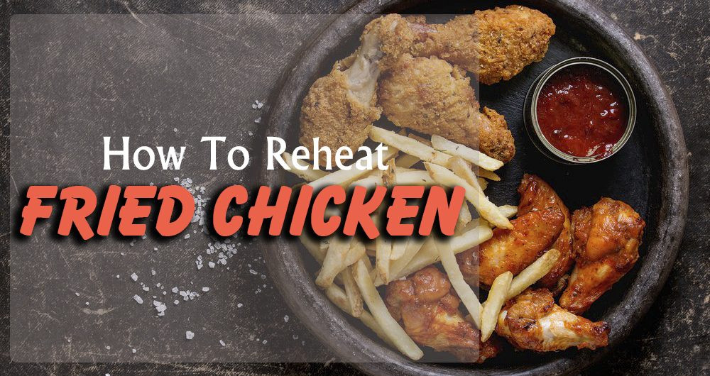 How To Reheat Fried Chicken  How to Reheat Fried Chicken Tips & Tricks For Leftover