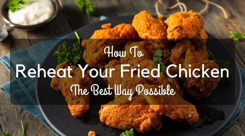 How To Reheat Fried Chicken  How To Reheat Your Fried Chicken The Best Way Possible