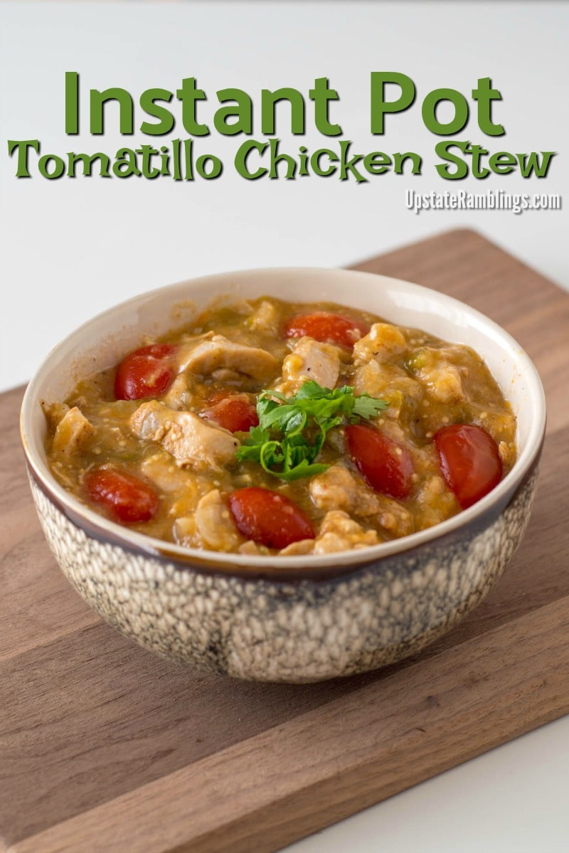 Instant Pot Chicken Stew  Instant Pot Tomatillo Chicken Stew Upstate Ramblings