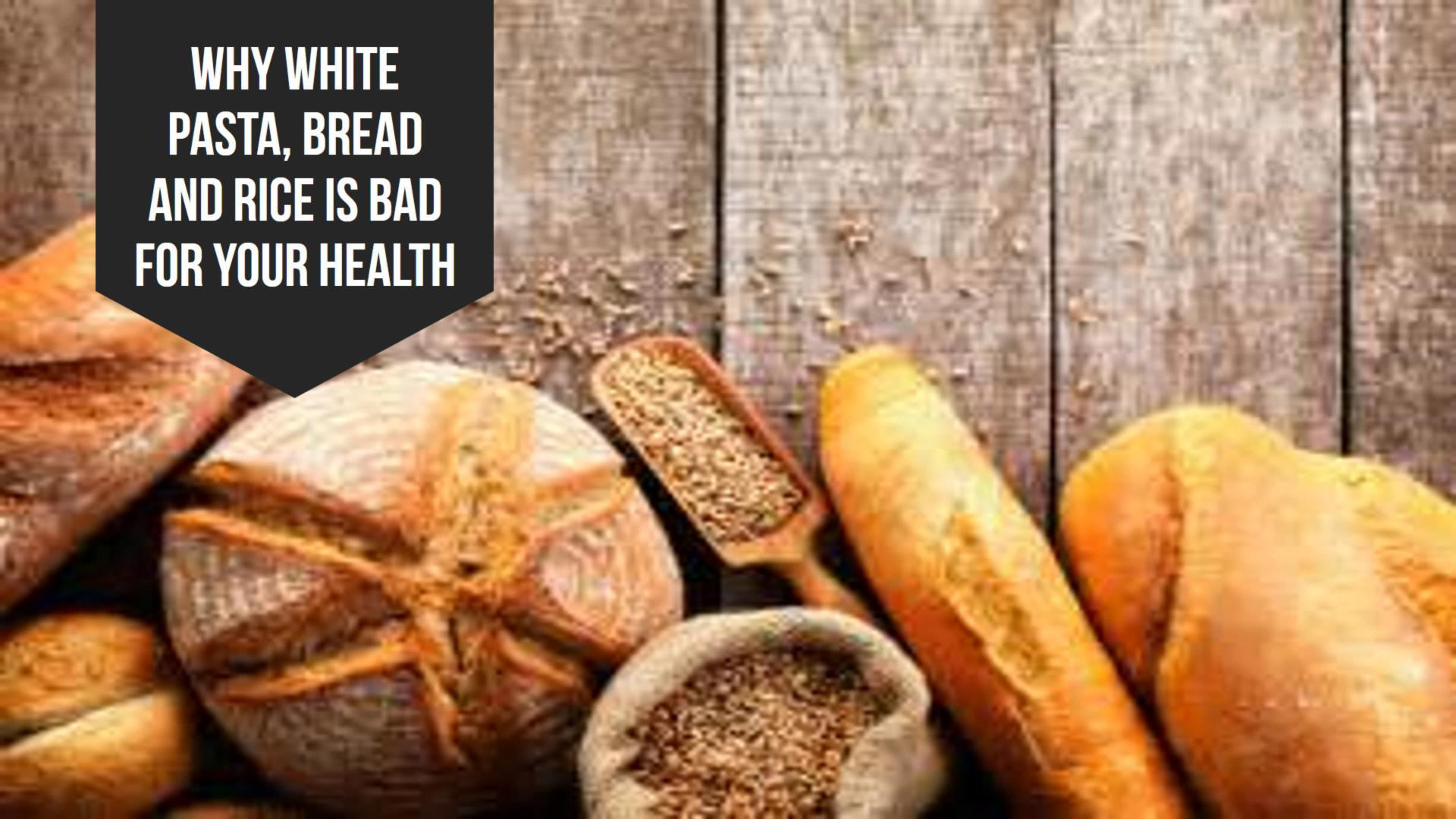 Is White Bread Bad For You  Why White Pasta Bread And Rice Is Bad For Your Health