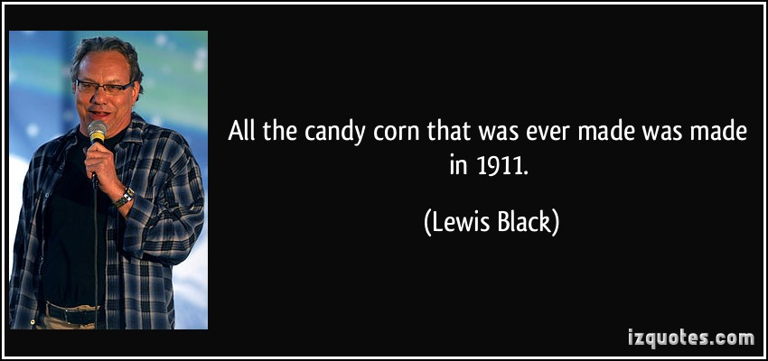 Lewis Black Candy Corn  All the candy corn that was ever made was made in 1911