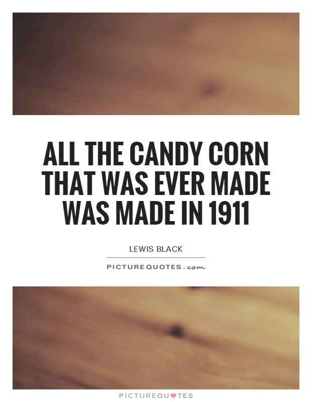 Lewis Black Candy Corn  Lewis Black quote candy corn