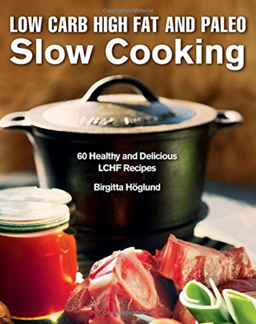 Low Fat Slow Cooker Recipes  Low Carb High Fat and Paleo Slow Cooking 60 Healthy and