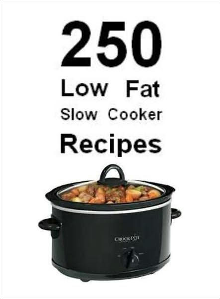 Low Fat Slow Cooker Recipes  250 Low Fat Slow Cooker Recipes by M&M Pubs