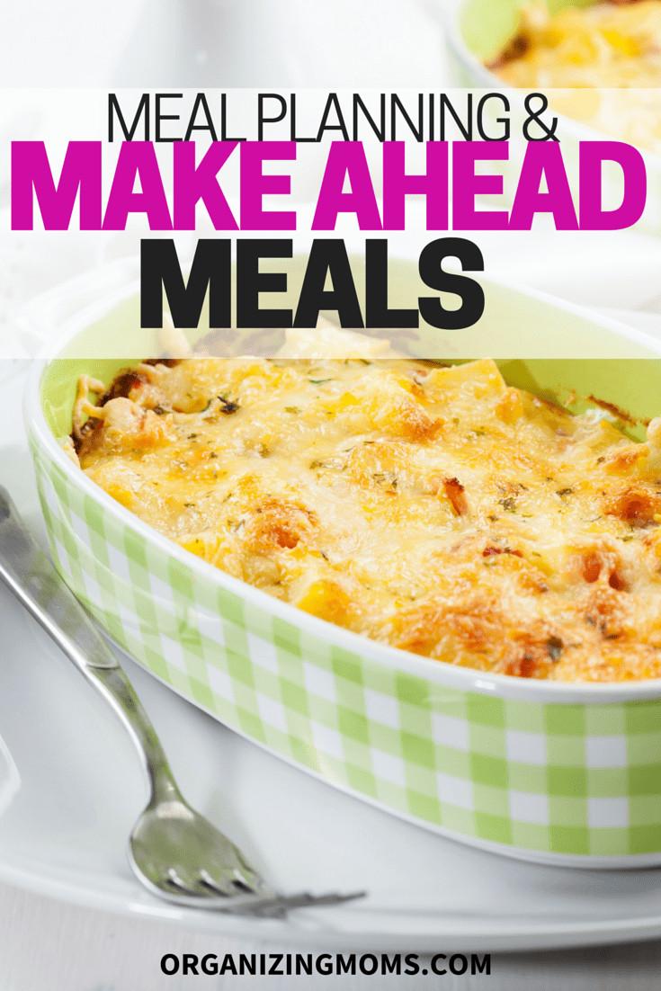 Make Ahead Dinners  Make Ahead Meals Organizing Moms