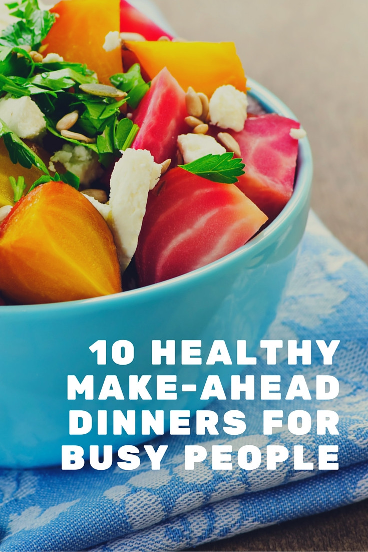 Make Ahead Dinners  10 Healthy Make Ahead Dinners For Busy People Life Coach