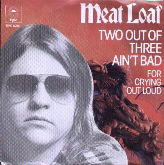 Meatloaf Two Out Of Three Ain'T Bad  Meat Loaf Two Out Three Ain t Bad