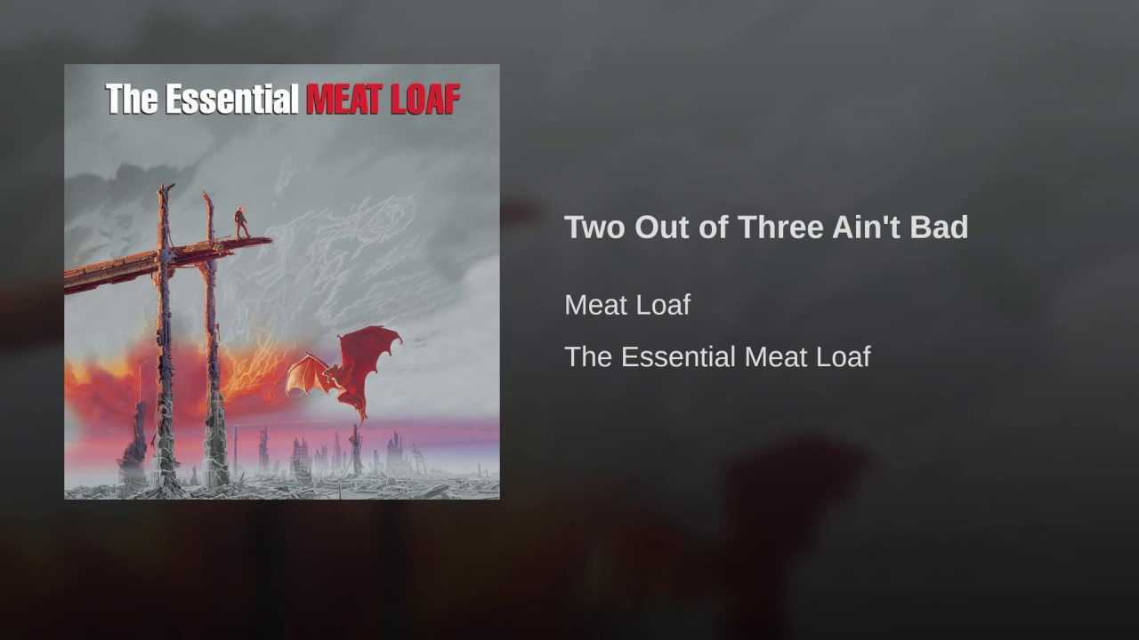 Meatloaf Two Out Of Three Ain'T Bad  Two Out of Three Ain t Bad
