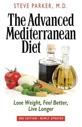 Mediterranean Diet Weight Loss  The Advanced Mediterranean Diet Lose Weight Feel Better