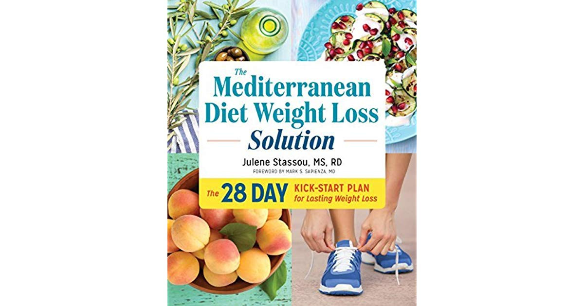 Mediterranean Diet Weight Loss  The Mediterranean Diet Weight Loss Solution The 28 Day