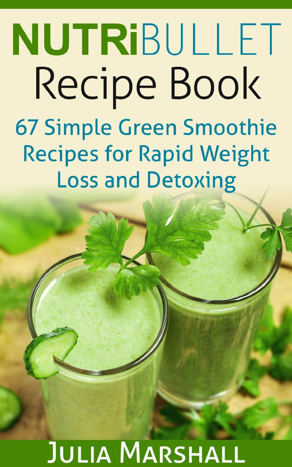 Nutribullet Smoothie Recipes  NutriBullet Recipe Book 67 Green Smoothie Recipes for