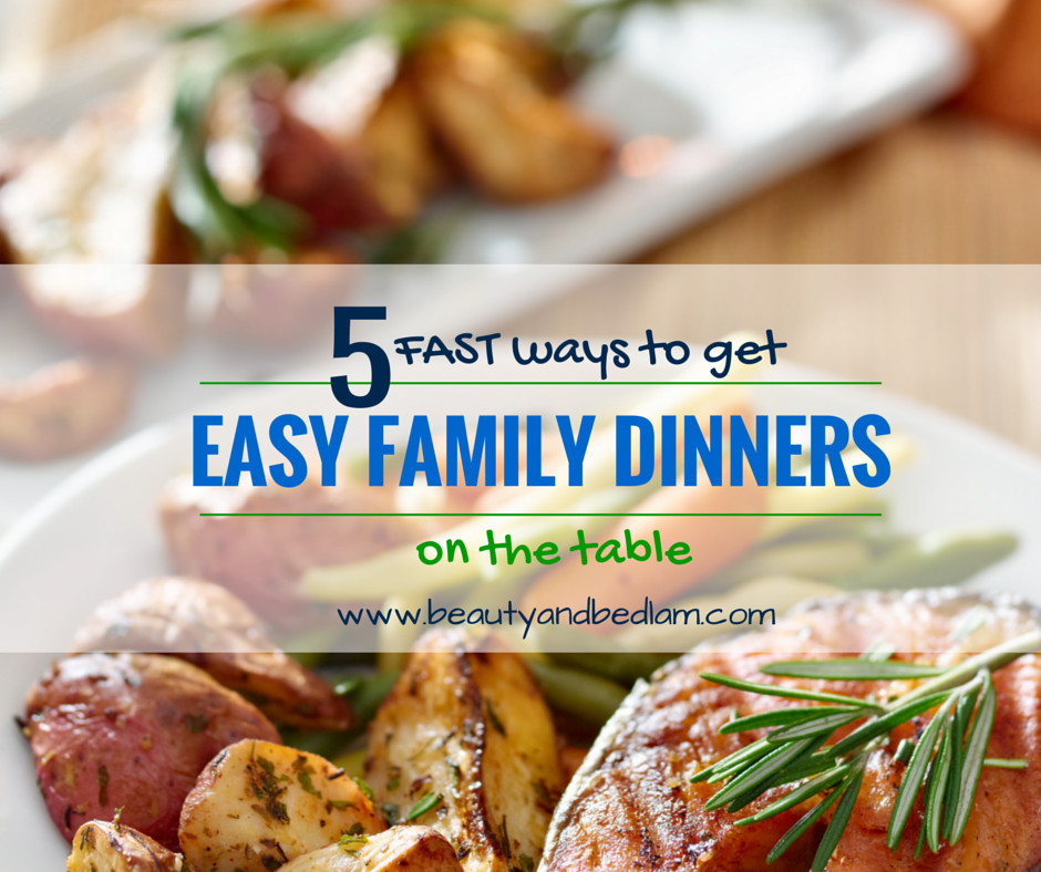 Simple Family Dinners  5 Fast Ways to Get Easy Family Dinners on the Table