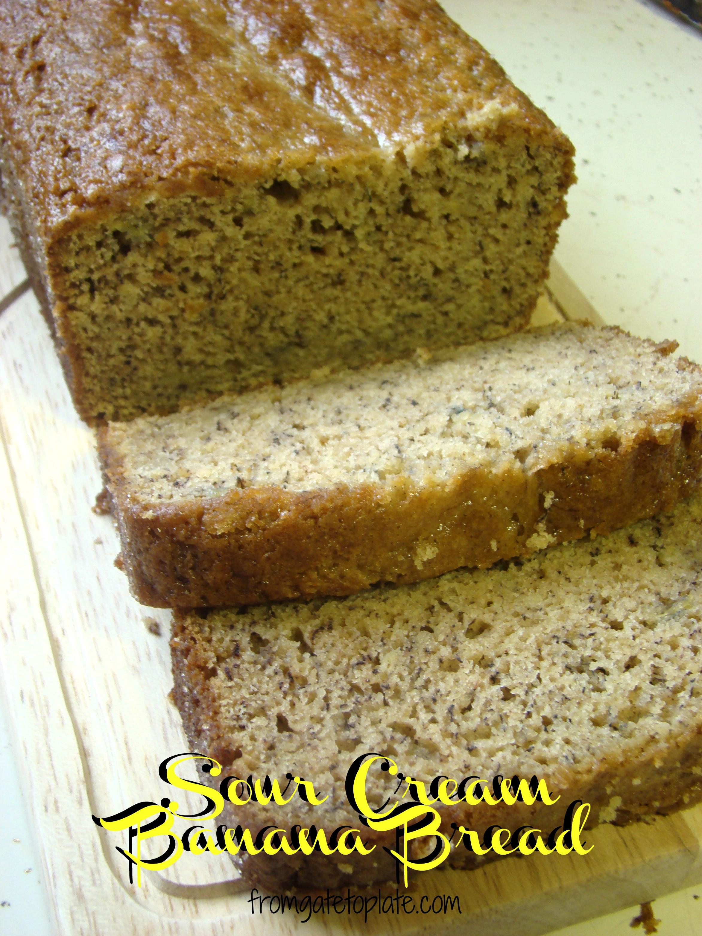 Sour Cream Banana Bread  Sour Cream Banana Bread From Gate to Plate