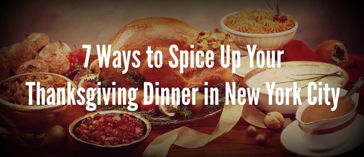 Thanksgiving Dinner New York City 2015  7 Ways to Spice Up Your Thanksgiving Dinner in New York