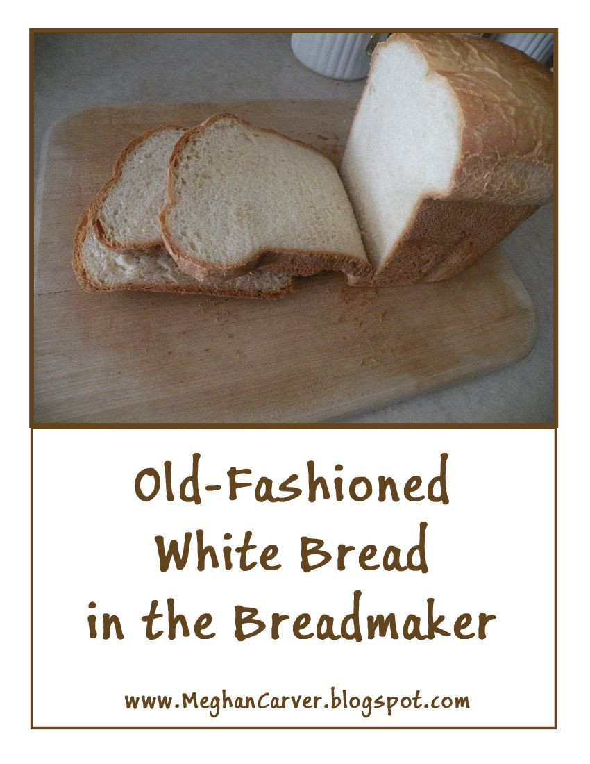 West Bend Bread Maker Recipes  Meghan Carver Old Fashioned White Bread in the Breadmaker
