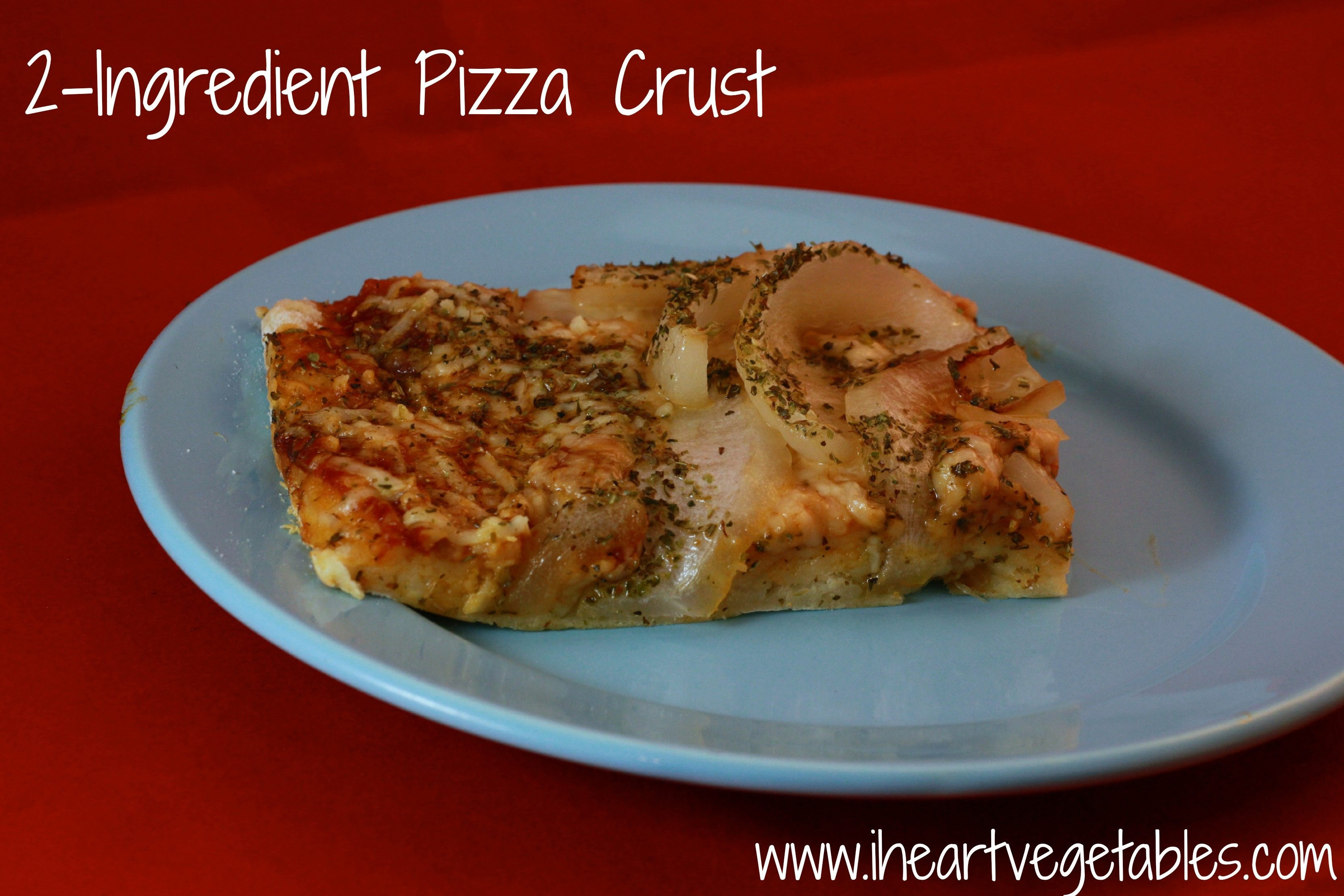 2 Ingredient Pizza Dough  2 Ingre nt Pizza Crust I Heart Ve ables