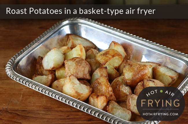 Air Fryer Roasted Potatoes  Roast Potatoes in a basket type air fryer Hot Air Frying