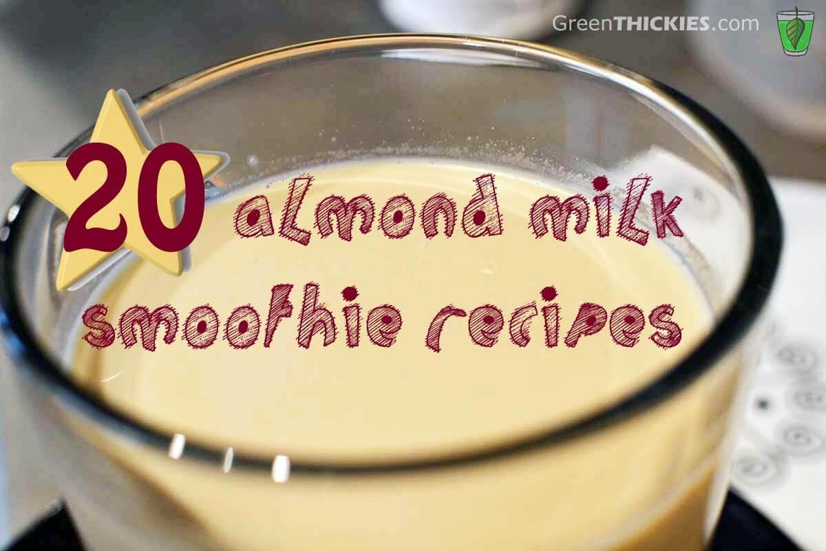 Almond Milk Smoothie Recipes  20 Almond Milk Smoothies
