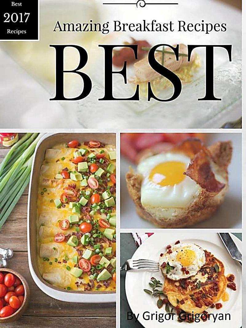 Amazing Breakfast Recipe  Amazing Breakfast Recipes Best 2017 Recipes ebook
