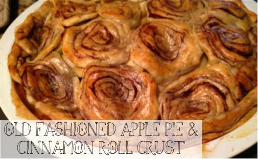 Apple Pie With Cinnamon Roll Crust  Pie 4 Old Fashioned Apple Pie with Cinnamon Roll Crust