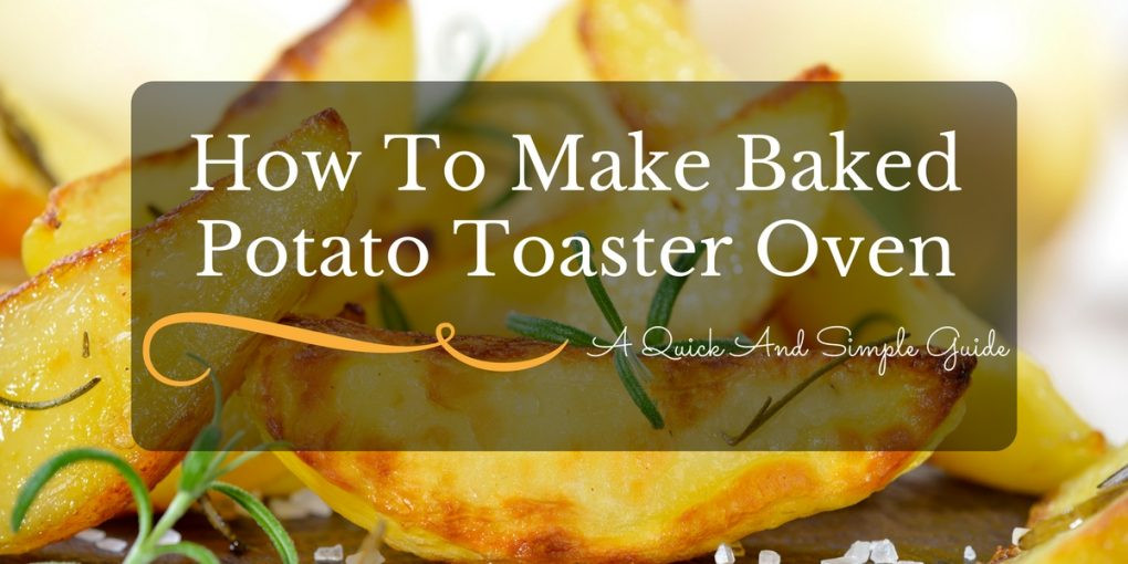 Baked Potato In Toaster Oven  Baked Potato Toaster Oven A Quick And Simple Guide