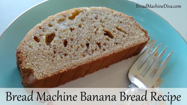 Banana Bread Bread Machine  Banana Bread Recipe for the Bread Machine