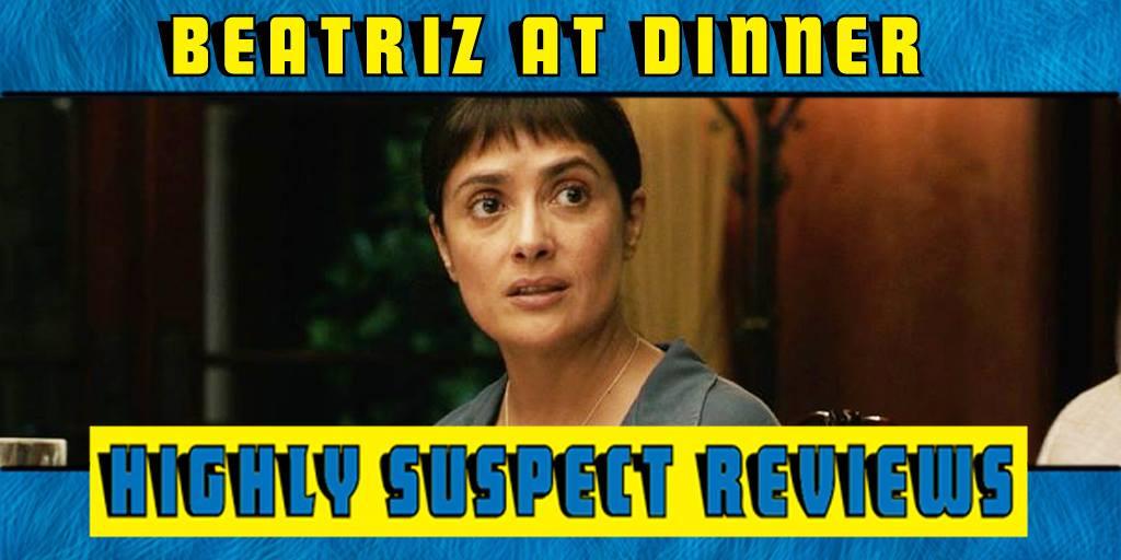Beatriz At Dinner Reviews  Highly Suspect Reviews Beatriz at Dinner