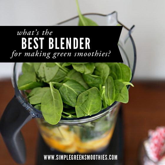 Best Blender For Green Smoothies  Best blenders for green smoothies Simple Green Smoothies