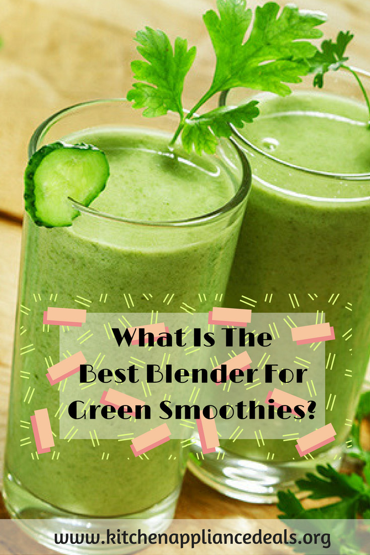 Best Blender For Green Smoothies  What Is The Best Blender For Green Smoothies