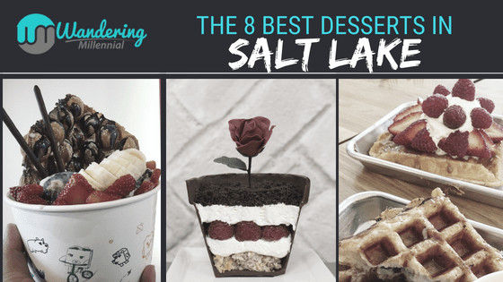 Best Desserts In Salt Lake City  The Wandering Millennial Navigating life with