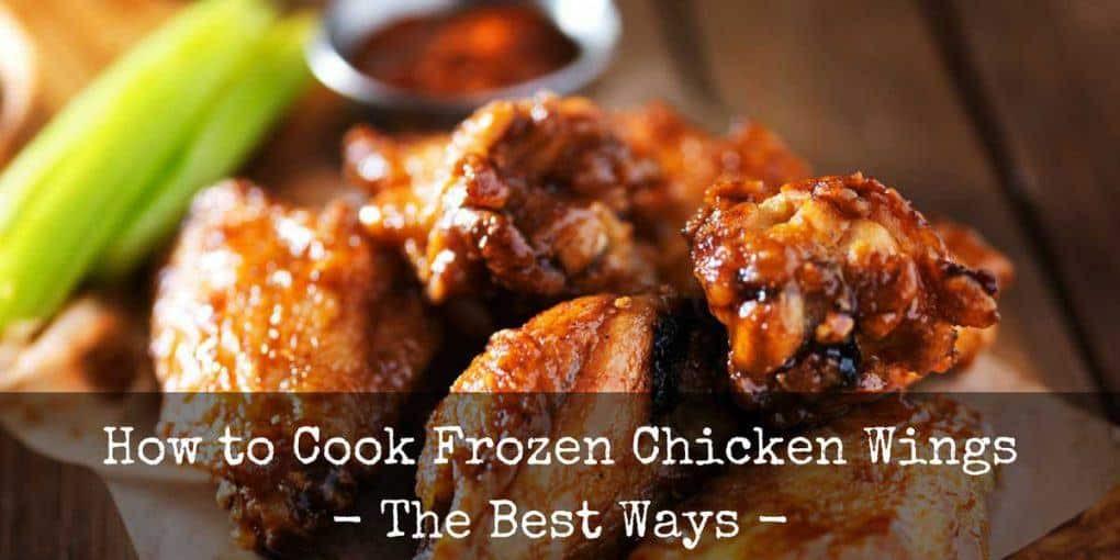 Best Way To Cook Chicken Wings  How To Cook Frozen Chicken Wings – The Best Ways
