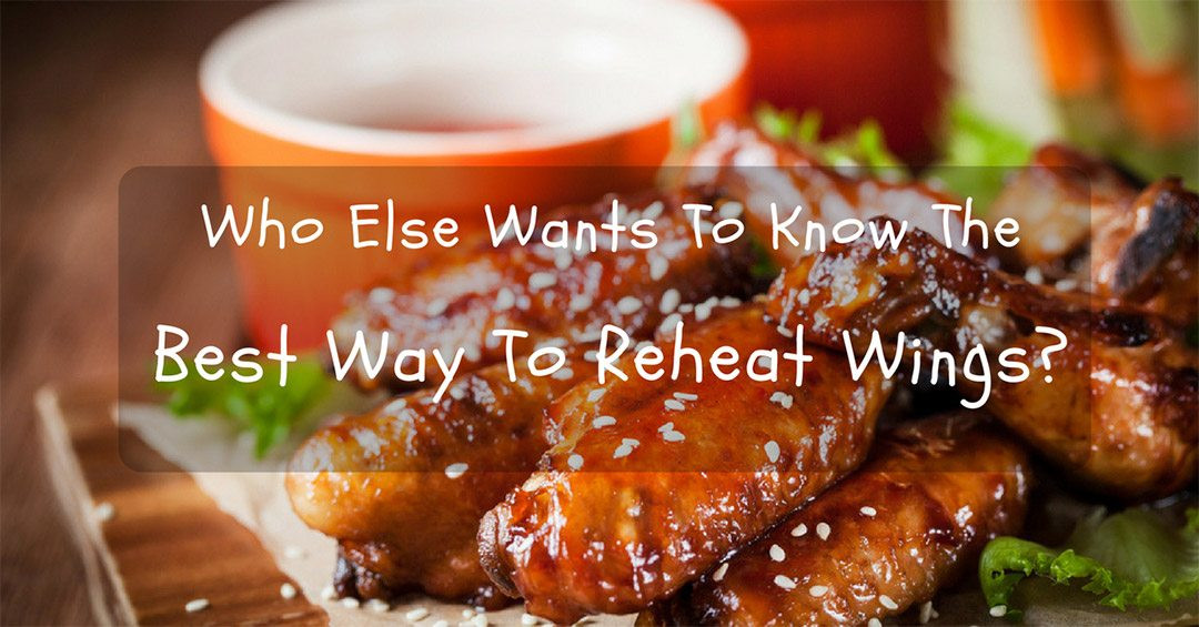Best Way To Reheat Chicken Wings  Who Else Wants To Know The Best Way To Reheat Wings