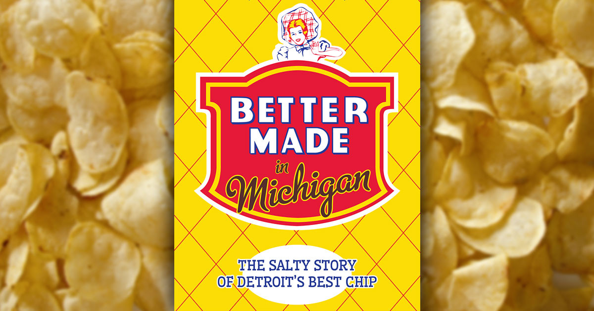 Better Made Potato Chips  Love Potato Chips Here s A Free Preview The New Book
