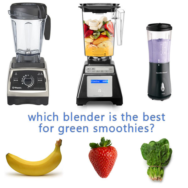 Blender For Smoothies  Which Blender is Best for Green Smoothies