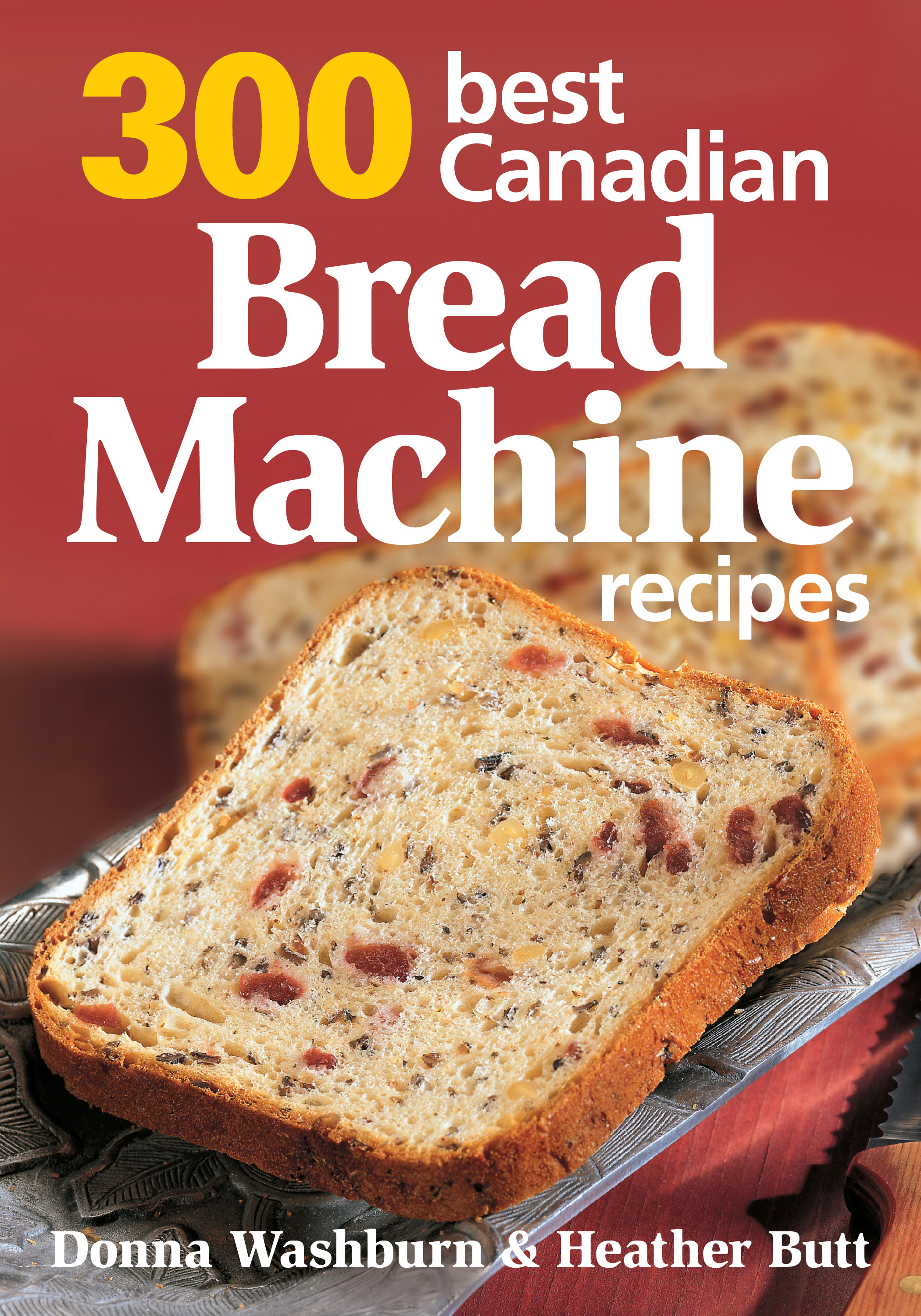 Bread Maker Machine Recipes  300 Best Canadian Bread Machine Recipes by Robert Rose Inc