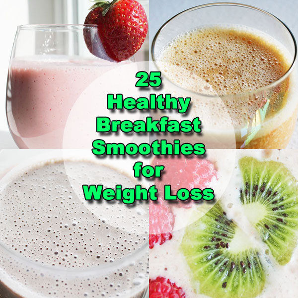 Breakfast Smoothie Recipes For Weight Loss  25 Breakfast Smoothie Recipes for Weight Loss
